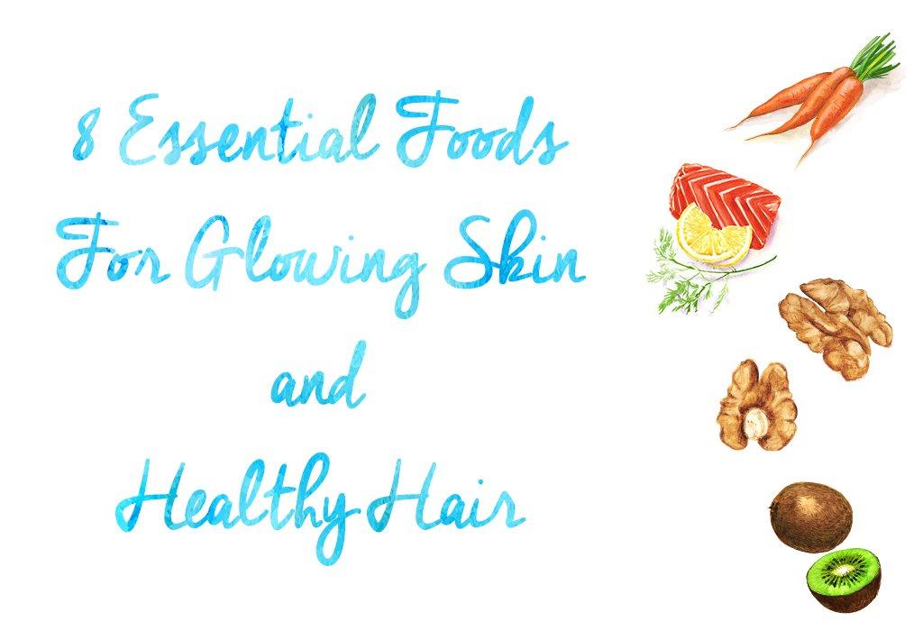 8 Essential Foods For Glowing Skin & Healthy Hair
